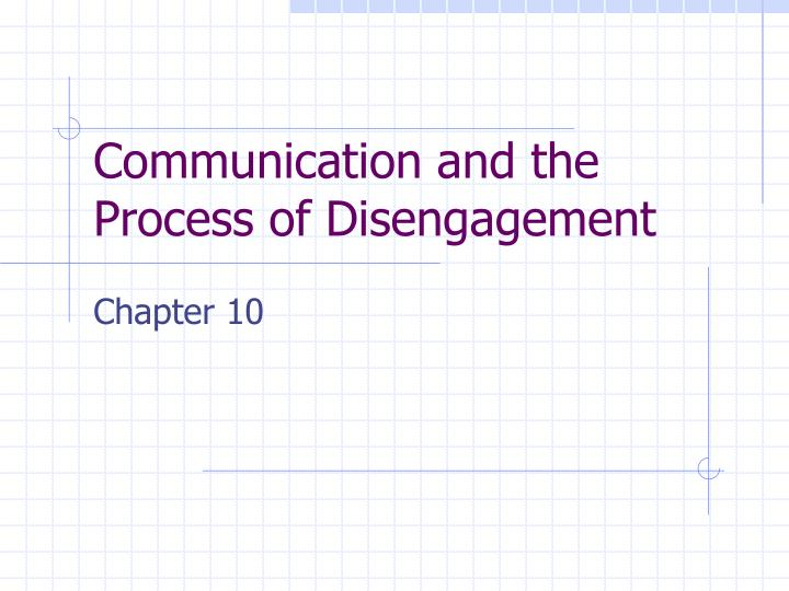 Communication and the Process of Disengagement