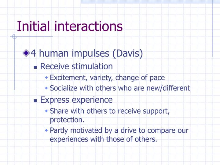 Initial interactions