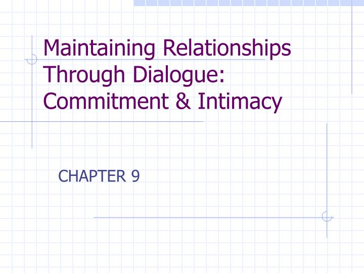 Maintaining Relationships Through Dialogue: Commitment & Intimacy