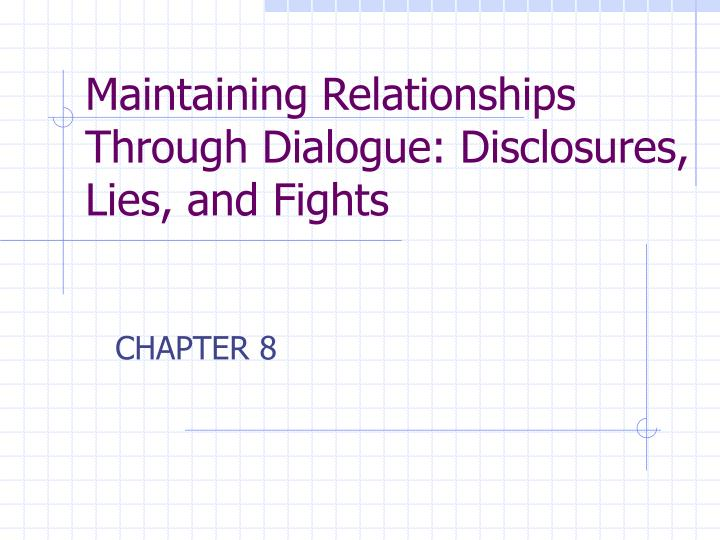 Maintaining Relationships Through Dialogue: Disclosures, Lies, and Fights