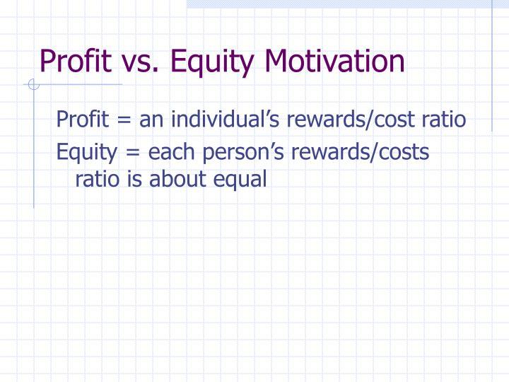 Profit vs. Equity Motivation