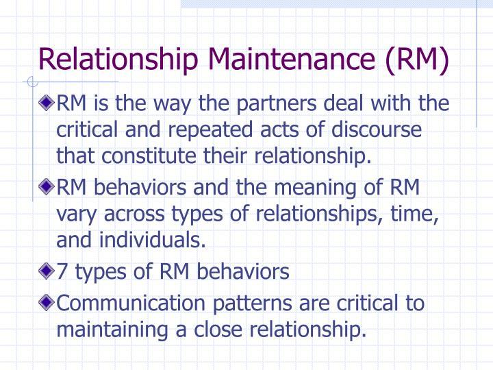 Relationship Maintenance (RM)