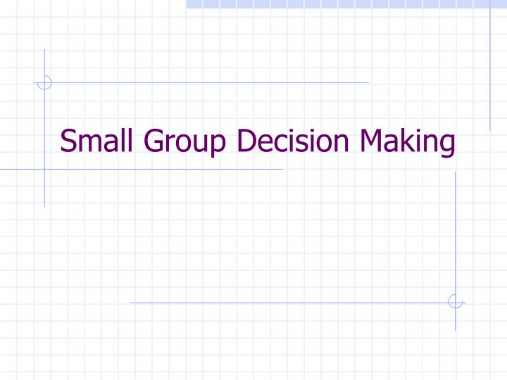Small Group Decision Making