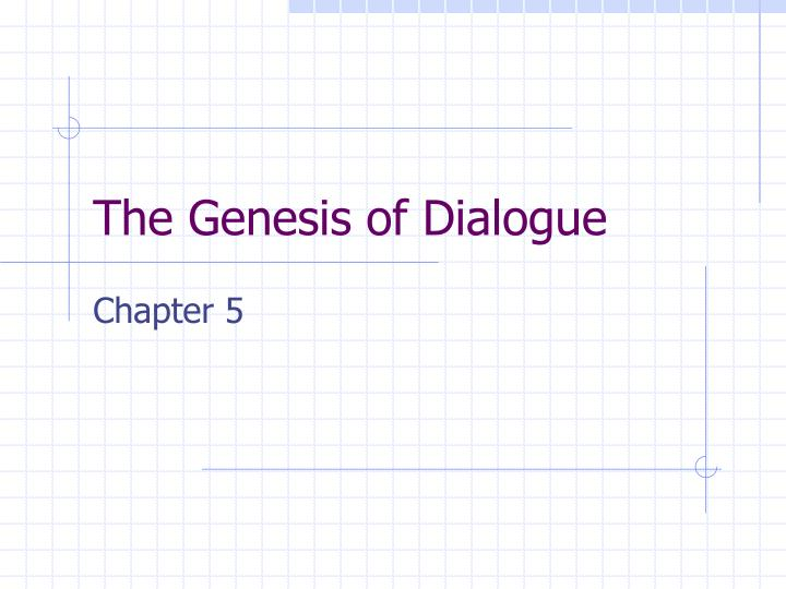 The Genesis of Dialogue