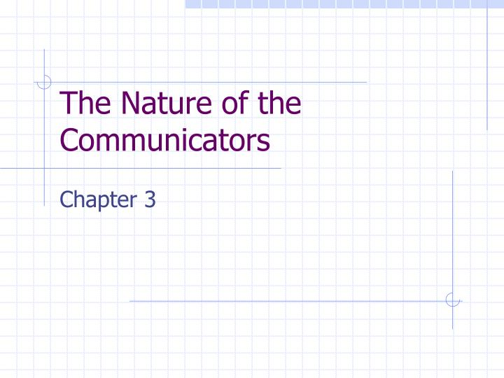 The Nature of the Communicators