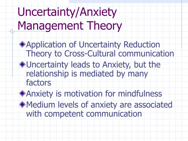 Uncertainty/Anxiety Management Theory