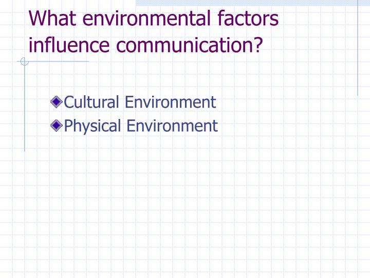 What environmental factors influence communication?