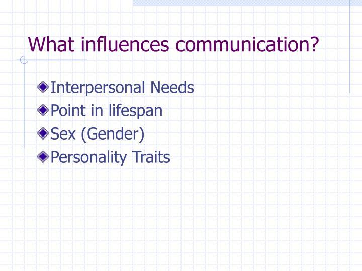 What influences communication?
