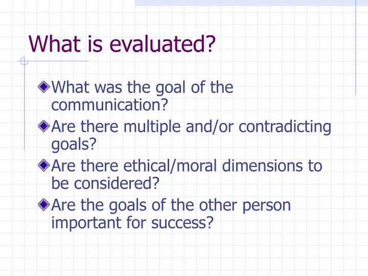 What is evaluated?