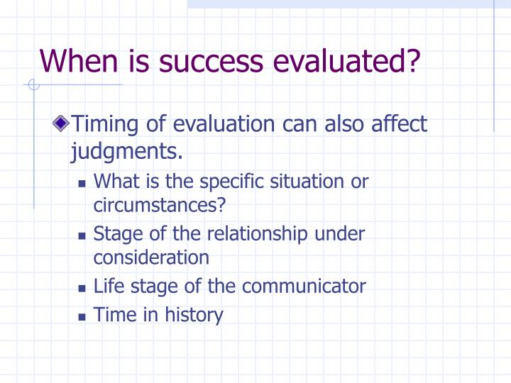 When is success evaluated?