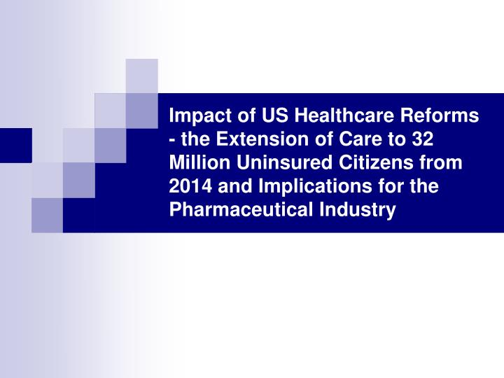 Impact of US Healthcare Reforms - the Extension of Care to 32 Million Uninsured Citizens from 2014 a...
