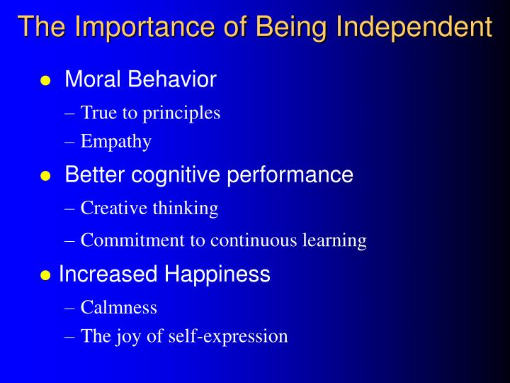 The Importance of Being Independent