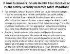 if your customers include health care facilities or public safety security becomes more important