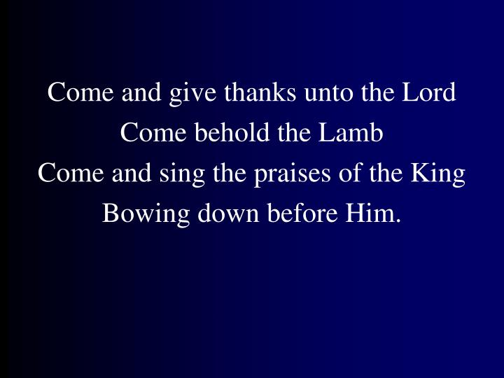 Come and give thanks unto the Lord