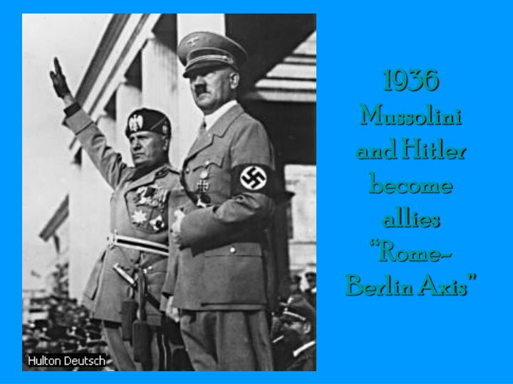 """1936 Mussolini and Hitler become allies  """"Rome-Berlin Axis"""""""