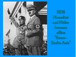 1936 mussolini and hitler become allies rome berlin axis