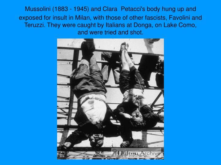 Mussolini (1883 - 1945) and Clara