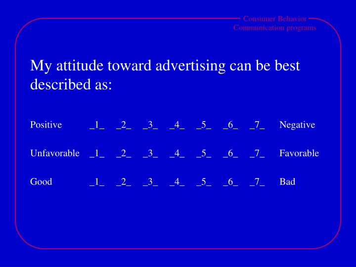 My attitude toward advertising can be best described as:
