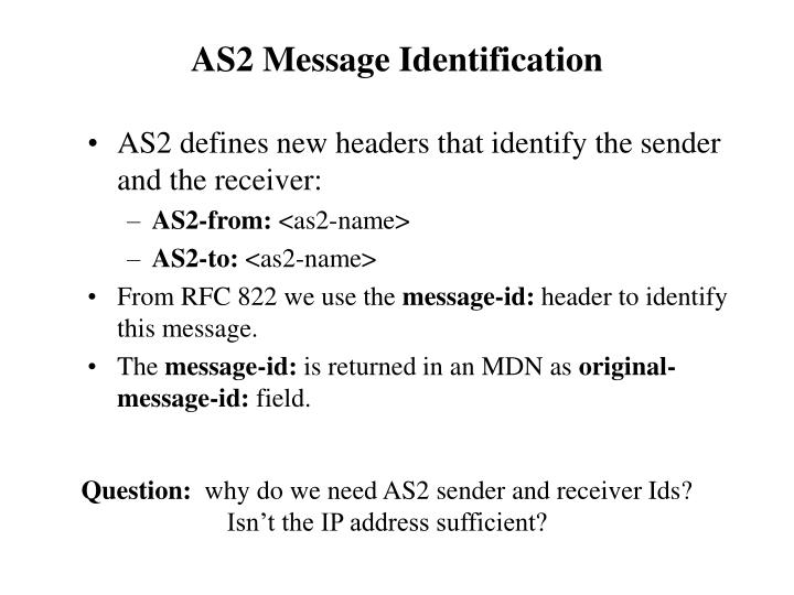 AS2 defines new headers that identify the sender and the receiver: