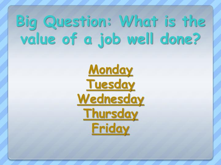 Big Question: What is the value of a job well done