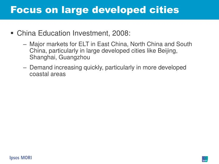 Focus on large developed cities