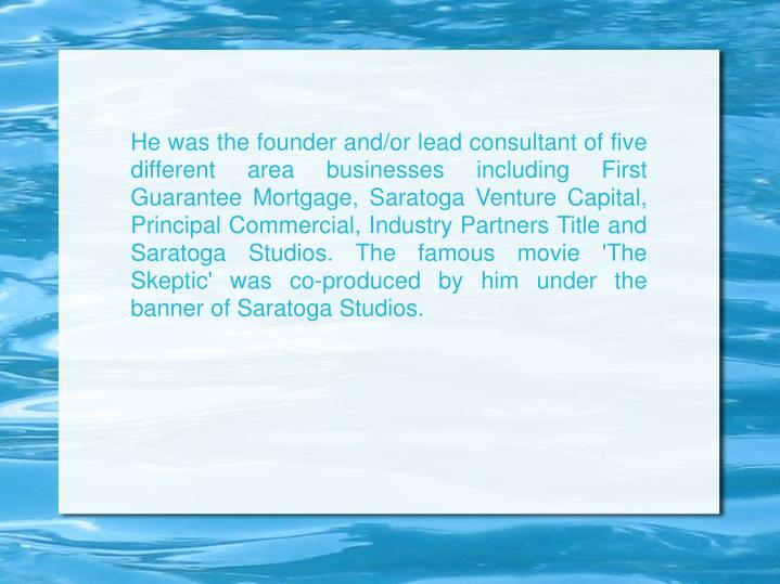 He was the founder and/or lead consultant of five different area businesses including First Guarante...