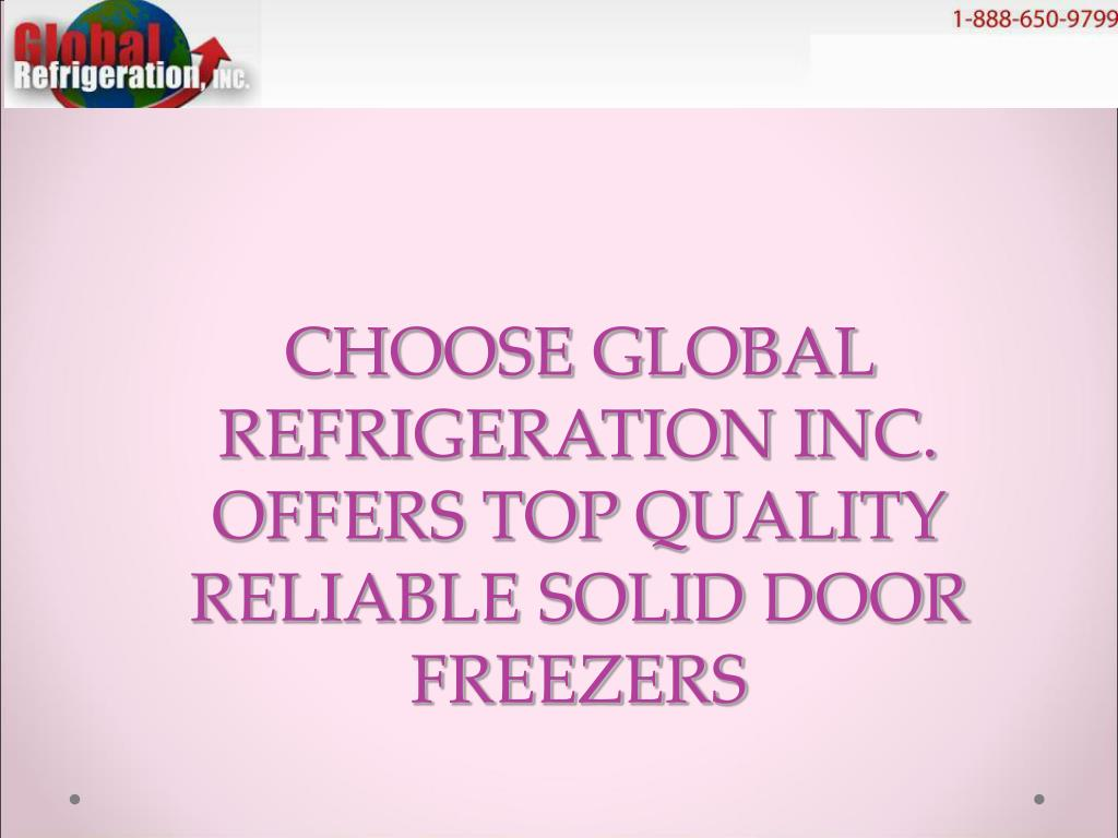 CHOOSE GLOBAL REFRIGERATION INC. OFFERS TOP QUALITY RELIABLE SOLID DOOR FREEZERS