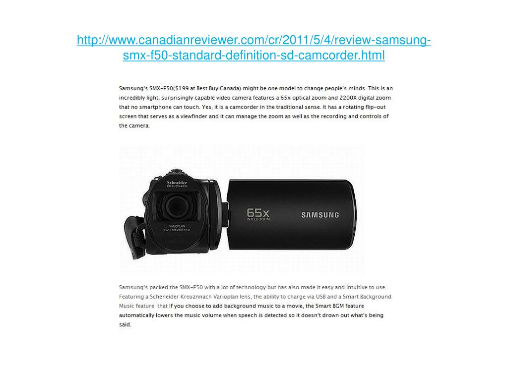 http://www.canadianreviewer.com/cr/2011/5/4/review-samsung-smx-f50-standard-definition-sd-camcorder.html