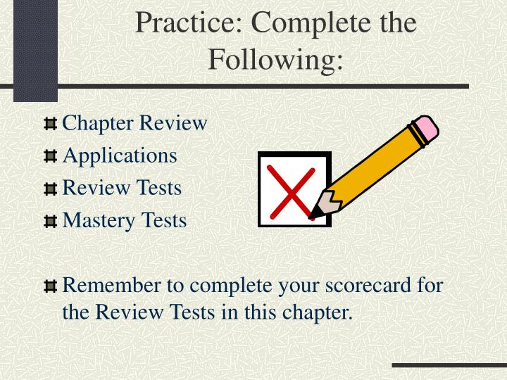 Practice: Complete the Following: