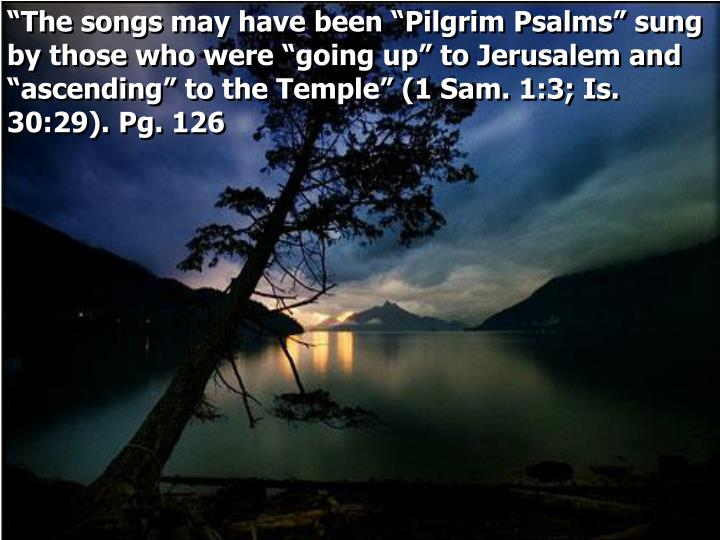 """The songs may have been ""Pilgrim Psalms"" sung by those who were ""going up"" to Jerusalem a..."