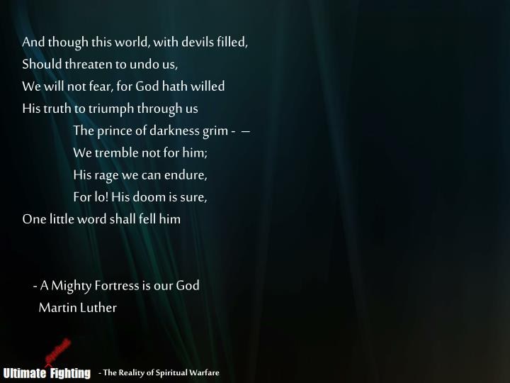And though this world, with devils filled,