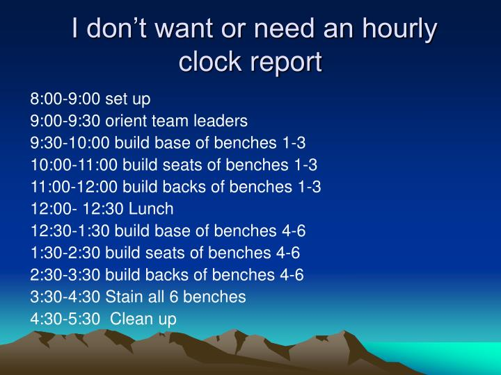 I don't want or need an hourly clock report