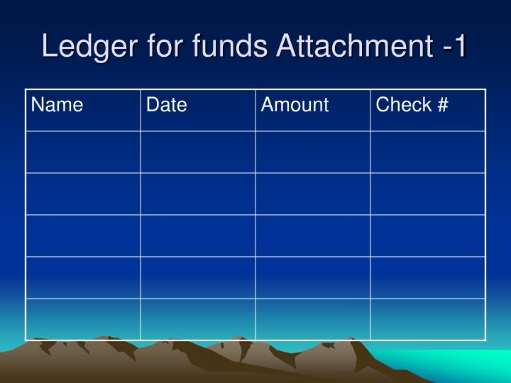 Ledger for funds Attachment -1