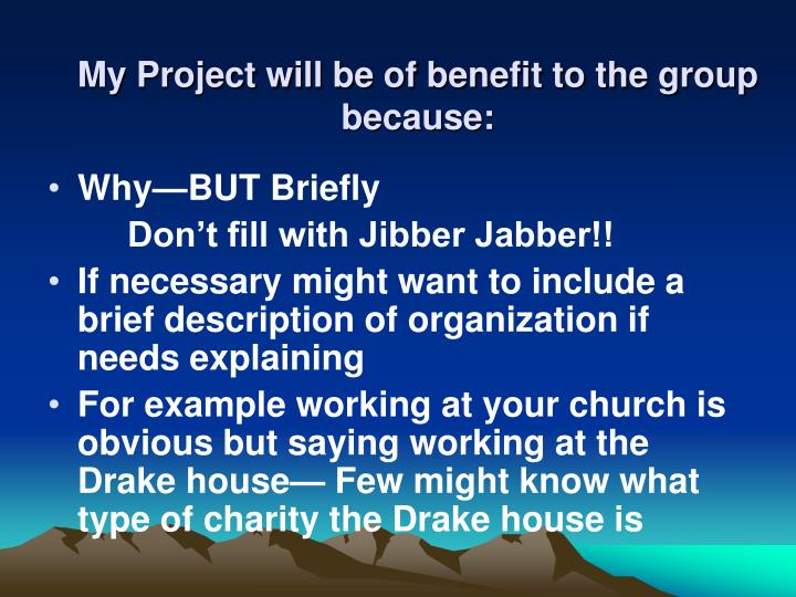 My Project will be of benefit to the group because: