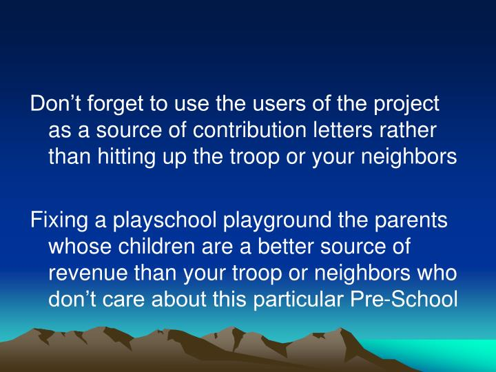 Don't forget to use the users of the project as a source of contribution letters rather than hitting up the troop or your neighbors
