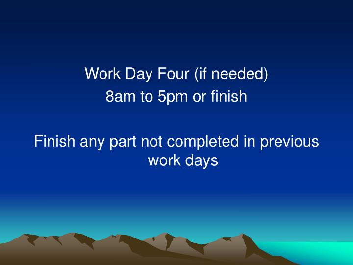 Work Day Four (if needed)