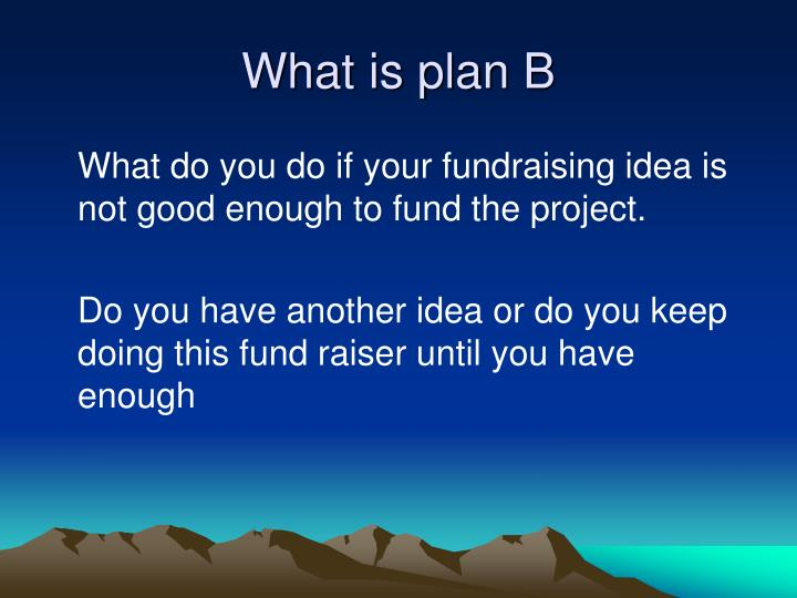 What is plan B