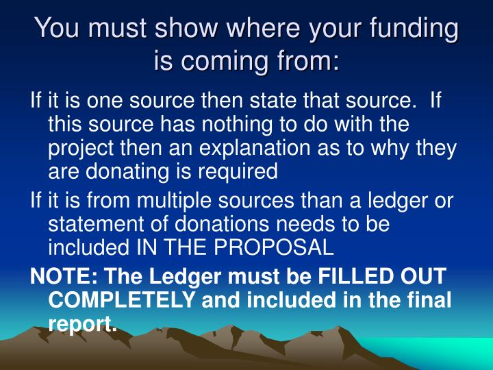 You must show where your funding is coming from: