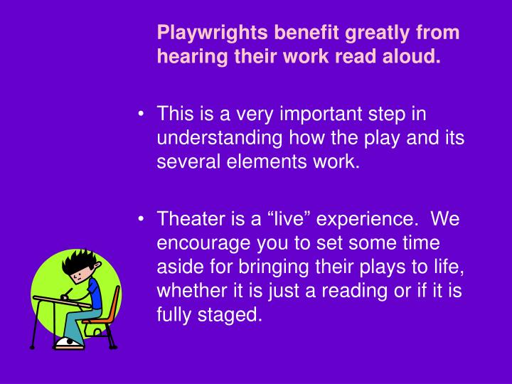 Playwrights benefit greatly from hearing their work read aloud.