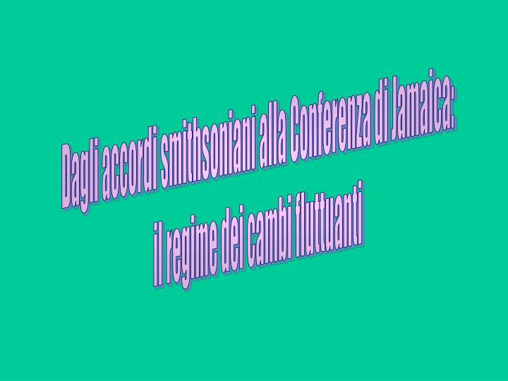 Dagli accordi smithsoniani alla Conferenza di Jamaica: