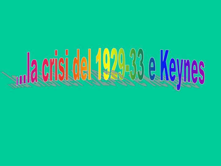 ...la crisi del 1929-33 e Keynes