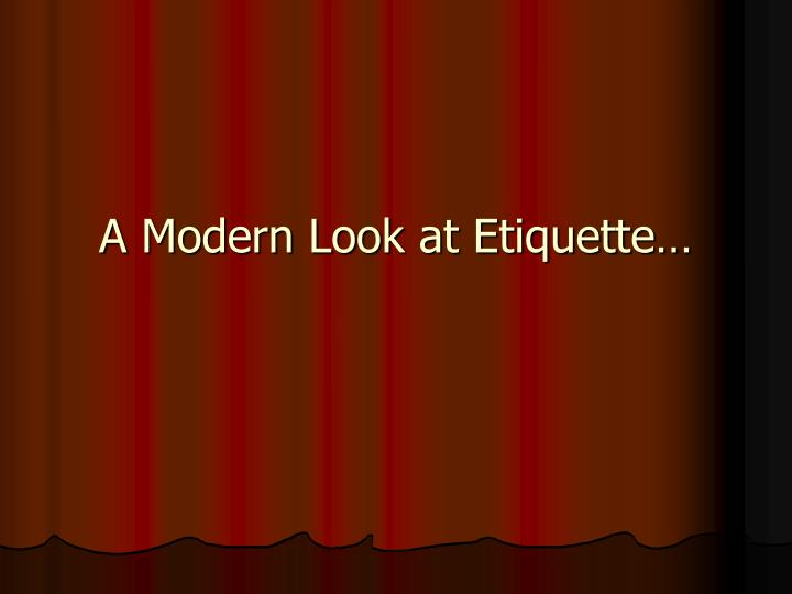 A Modern Look at Etiquette…