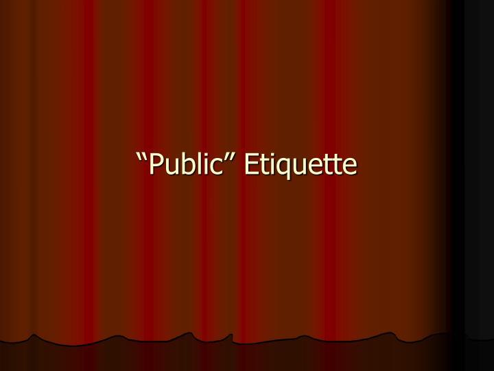 """""""Public"""" Etiquette"""