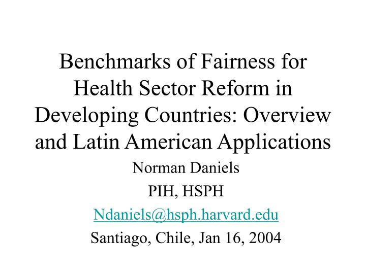 Benchmarks of Fairness for Health Sector Reform in Developing Countries: Overview and Latin American...