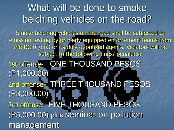 What will be done to smoke belching vehicles on the road?