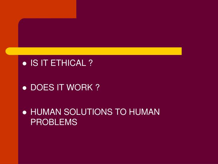 IS IT ETHICAL ?