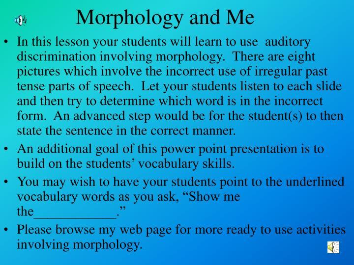 Morphology and Me
