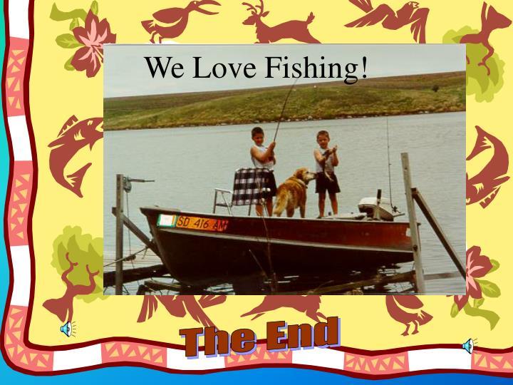 We Love Fishing!