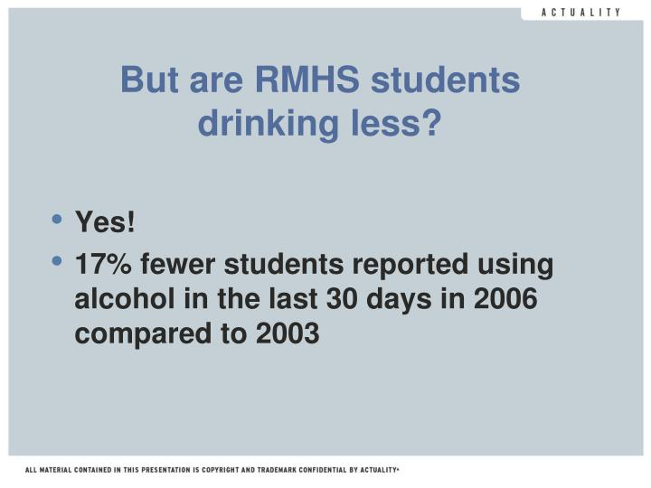 But are RMHS students drinking less?