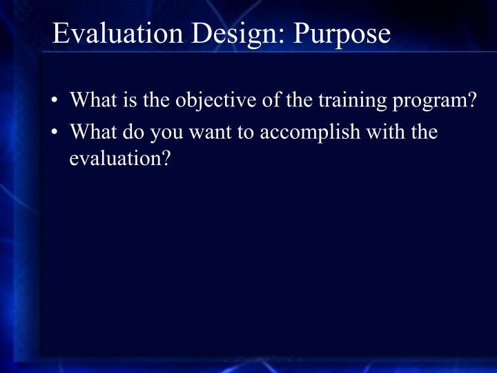 Evaluation Design: Purpose
